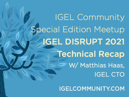IGEL DISRUPT 2021 Technical Recap Meetup with IGEL CTO Matthias Haas - On-Demand Recording!