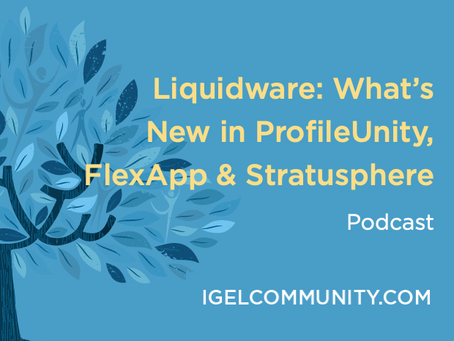 Liquidware: What's New in ProfileUnity, FlexApp & Stratusphere - Podcast