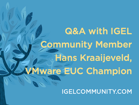 Q&A with IGEL Community Member Hans Kraaijeveld, VMware EUC Champion