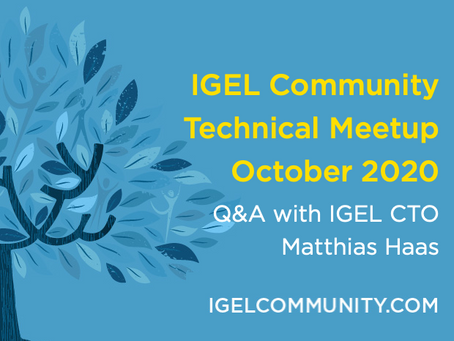 IGEL Community Technical Meetup - October 2020 - Q&A with IGEL CTO Matthias Haas