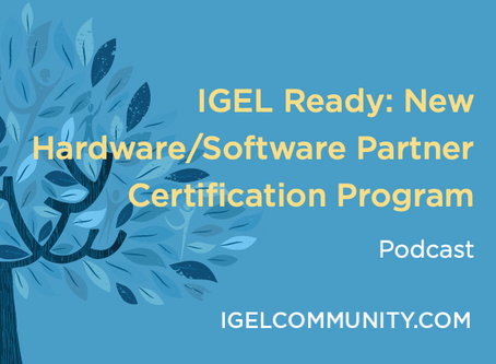 IGEL Ready: New Hardware/Software Partner Certification Program - Podcast
