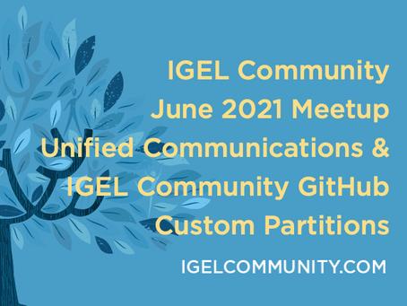 IGEL Community June 2021 Meetup - Unified Communications & IGEL Community GitHub Custom Partitions