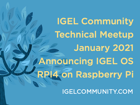 IGEL Community Technical Meetup - January 2021 - Announcing IGEL OS RPI4 on Raspberry Pi