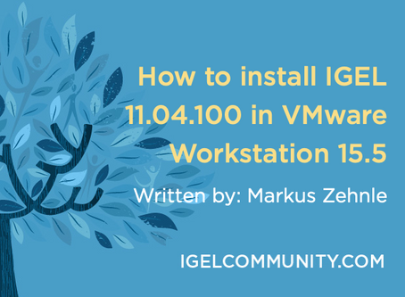 How to Install IGEL 11.04.100 in VMware Workstation 15.5