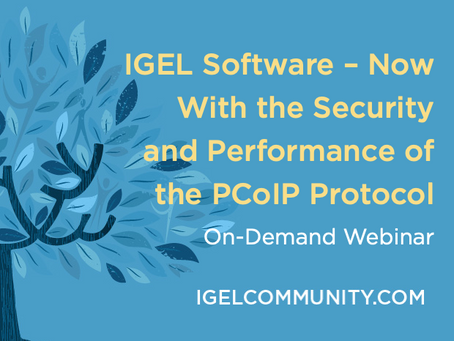 IGEL Software – Now With the Security and Performance of the PCoIP Protocol - On-Demand Webinar