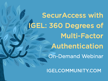 SecurAccess with IGEL: 360 Degrees of Multi-Factor Authentication - On-Demand Webinar