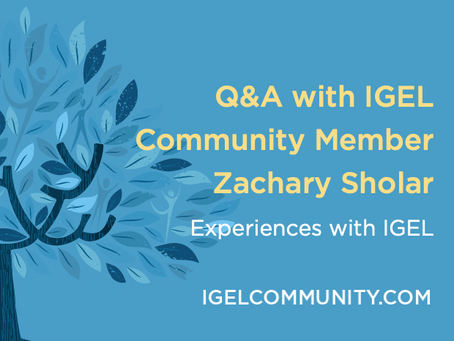Q&A with IGEL Community Member Zachary Sholar, IGEL INSIDER