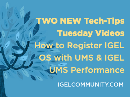 NEW Videos - How to Register IGEL OS with UMS & IGEL UMS Performance Tips and Tricks