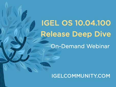 IGEL OS 10.04.100 Release Deep Dive - On-Demand Webinar