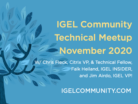 IGEL Community Technical Meetup - November 2020 with Chris Fleck, Falk Heiland, & Jim Airdo