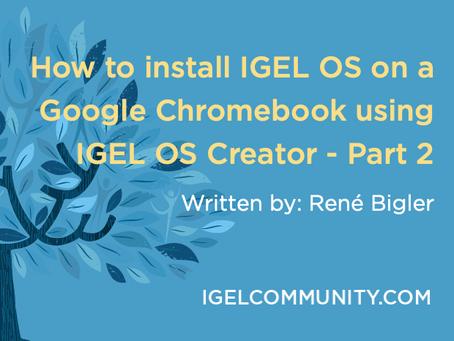 How to install IGEL OS on a Google Chromebook using IGEL OS Creator - Part 2