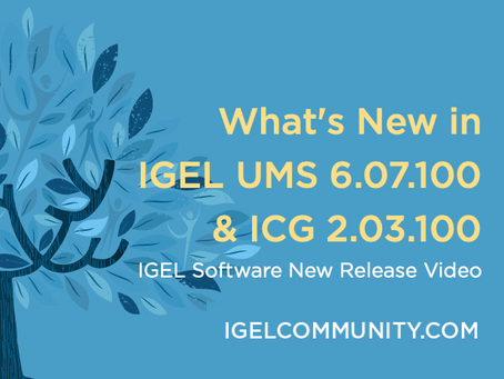 NEW IGEL Software Release Video - UMS 6.07.100 and ICG 2.03.100!