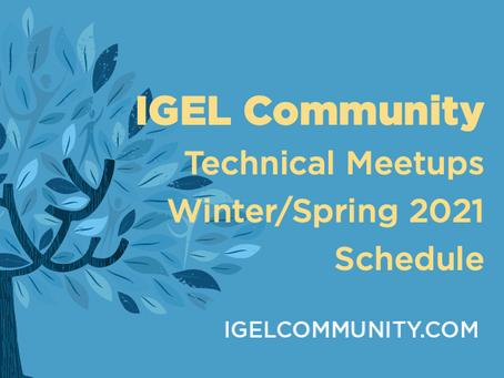 IGEL Community Technical Meetups Winter/Spring 2021 Schedule