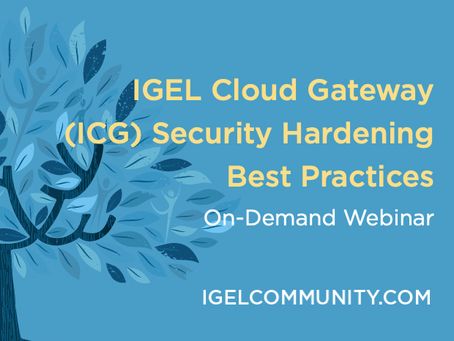 IGEL Cloud Gateway (ICG) Security Hardening Best Practices - Part 1 - On-Demand Webinar