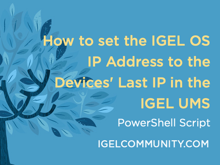 How to set the IGEL OS IP Address to the Last Known IP Reported to the IGEL UMS
