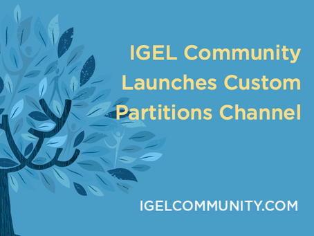 IGEL Community Launches Custom Partitions Channel - Supporting the Power of Local