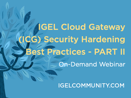 IGEL Cloud Gateway (ICG) Security Hardening Best Practices - PART II - On-Demand Webinar