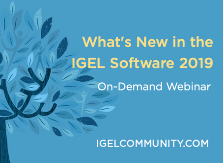 What's New in the IGEL Software Suite 2019 - On-Demand Webinar