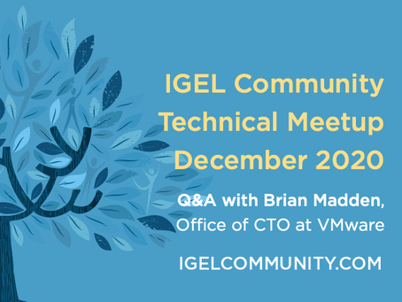 IGEL Community Technical Meetup - December 2020 - with Brian Madden!