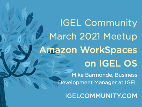 IGEL Community March 2021 Meetup - Amazon WorkSpaces on IGEL OS