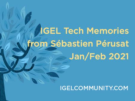 IGEL Tech Memories from Sébastien Pérusat – Jan/Feb 2021