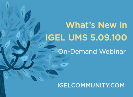What's New in IGEL UMS 5.09.100 - On-Demand Webinar