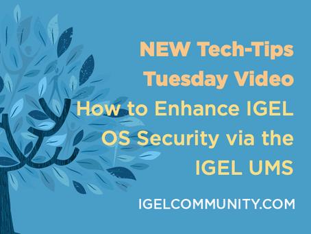 NEW Tech-Tips Tuesday Video - How to Enhance IGEL OS Security via the IGEL UMS