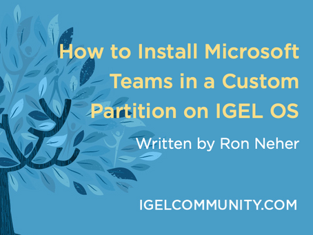 How to Install Microsoft Teams in a Custom Partition on IGEL OS - White Paper - Updated