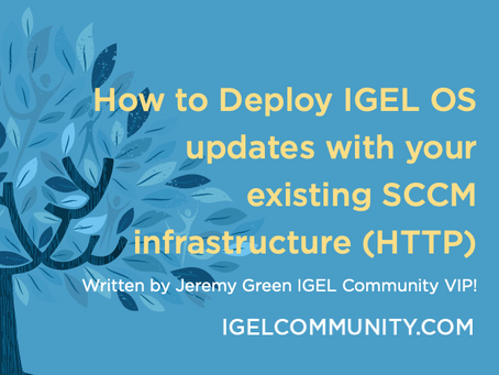 How to Deploy IGEL OS updates with your existing SCCM infrastructure (HTTP)