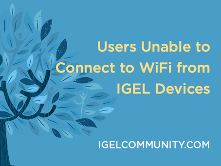 Users Unable to Connect to WiFi from IGEL Devices