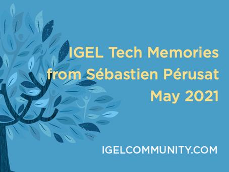 IGEL Tech Memories from Sébastien Pérusat – May 2021