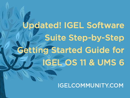 Updated! IGEL Software Suite Step-by-Step Getting Started Guide For IGEL OS 11 & UMS 6