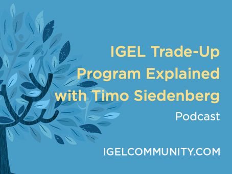 IGEL Trade-Up Program Explained with Timo Siedenberg - Podcast