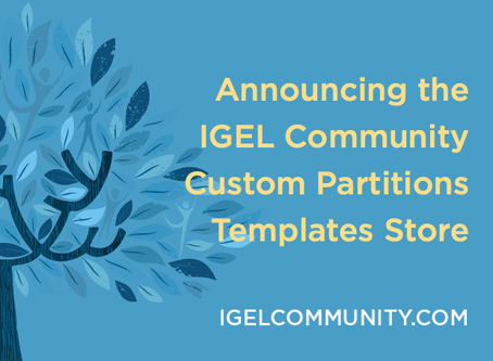 Announcing the IGEL Community Custom Partitions Templates Store