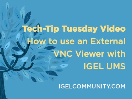 NEW Tech-Tips Tuesday Video - How to use an External VNC Viewer with IGEL UMS
