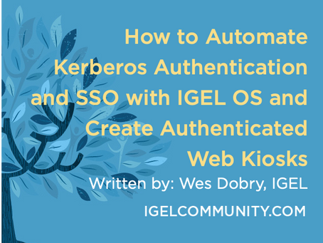 How to Automate Kerberos Authentication and SSO with IGEL OS and Create Authenticated Web Kiosks