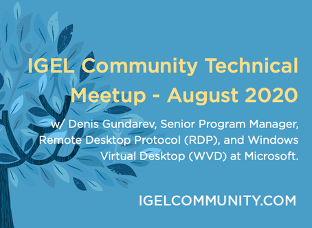 IGEL Community August 2020 Meetup – Deep Dive on Microsoft RDP & WVD with Denis Gundarev