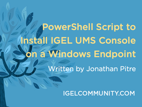 PowerShell Script to Install IGEL UMS Console on a Windows Endpoint