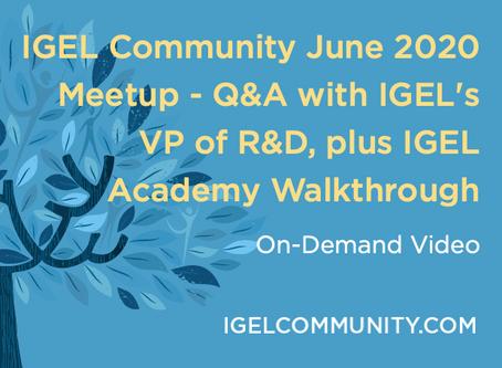IGEL Community June 2020 Meetup - Q&A with IGEL's VP of R&D, plus IGEL Academy Walkthrough
