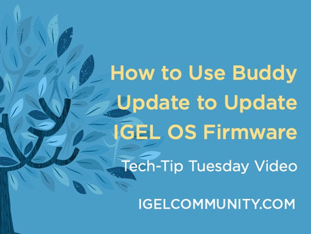 NEW Tech-Tips Tuesday Video - How to Use Buddy Update to Update IGEL OS