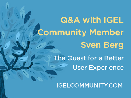 Q&A with IGEL Community Member Sven Berg