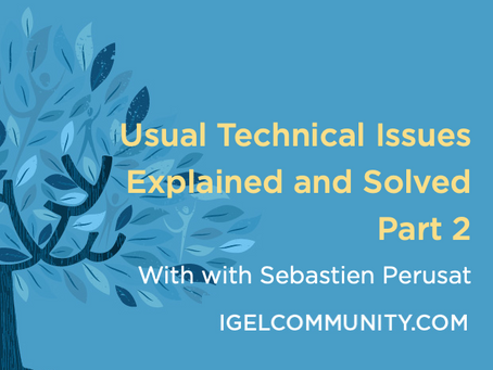 IGEL Community Tech Deep Dive Webinar - Usual Technical Issues Explained and Solved Part 2!