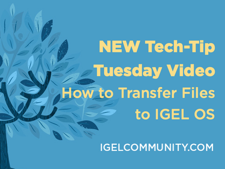 NEW Tech-Tip Tuesday Video - How to Transfer Files to IGEL OS