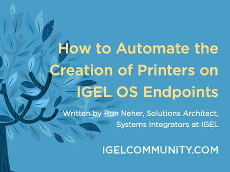 How to Automate the Creation of Printers on IGEL OS Endpoints - White Paper