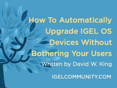 How To Automatically Upgrade IGEL OS Devices Without Bothering Your Users (Much)!