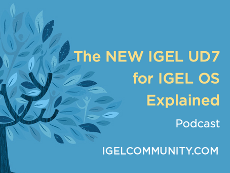 The NEW IGEL UD7 for IGEL OS Explained - Podcast