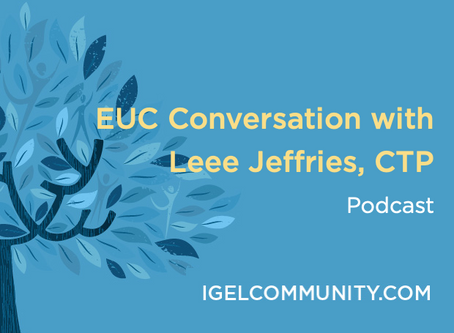 EUC Conversation with Leee Jeffries, CTP - Podcast