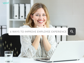 Making the right changes: 6 steps to improve the employee experience in your workplace.