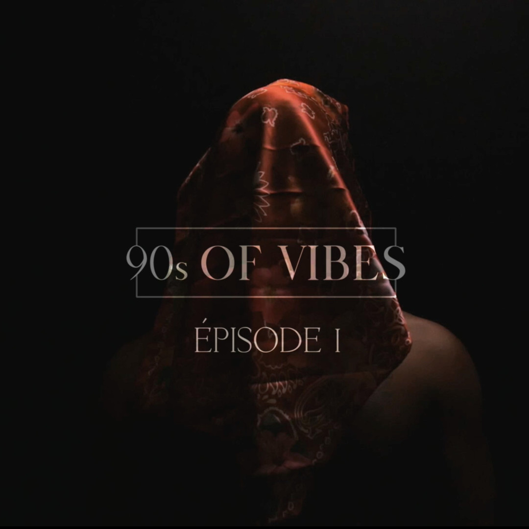90s OF VIBES ⎜ ÉPISODE 1