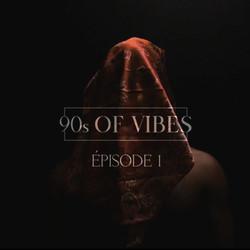 90s OF VIBES ⎜ ÉPISODE 1